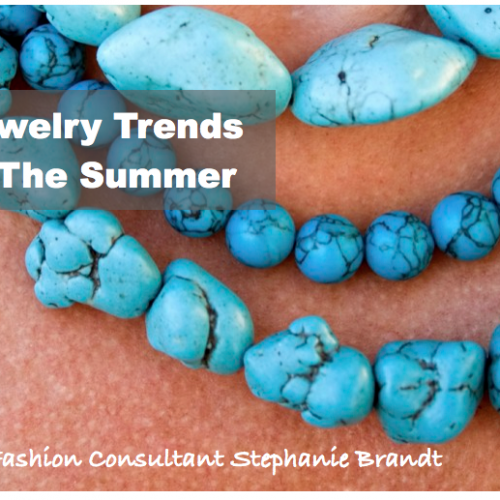 Featured Post: 5 Jewelry Trends For Summer Fashion with Fashion Consultant Stephanie Brandt!